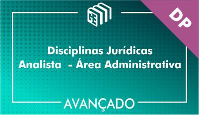 Disciplinas Jurídicas Analista Administrativo DP - Avançado