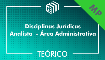 Disciplinas Jurídicas Analista Administrativo MP - Teórico