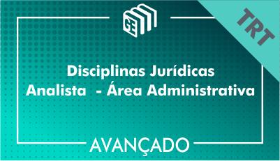 Disciplinas Jurídicas Analista Administrativo TRT - Avançado