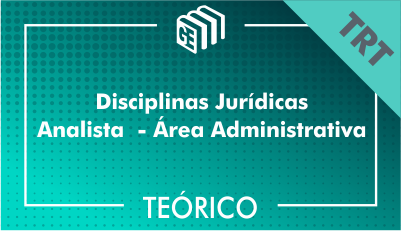 Disciplinas Jurídicas Analista Administrativo TRT - Teórico
