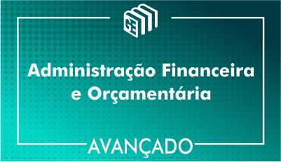 Administração Financeira e Orçamentária - Avançado