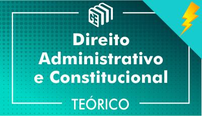 Direito Administrativo e Constitucional - Teórico