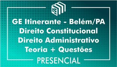 GE Itinerante Belém - Direito Constitucional e Administrativo - Teoria+Questões