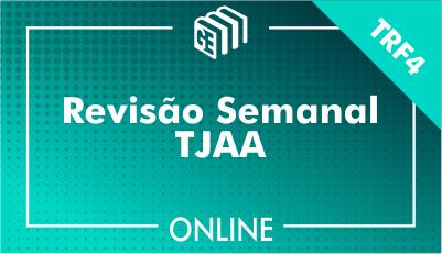 Revisão Semanal - Concurso TRF4 - TJAA