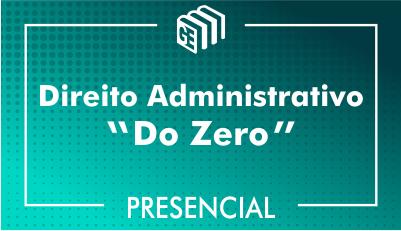 Direito Administrativo - Do Zero - Presencial