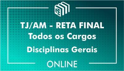 TJ/AM - RETA FINAL - Todos os Cargos - Disciplinas Gerais