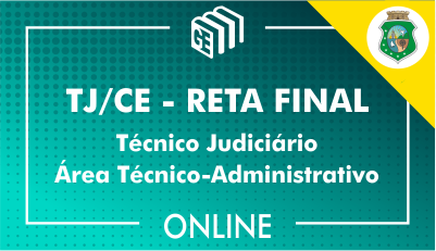 TJ/CE - RETA FINAL - Técnico Judiciário - Área Técnico-Administrativo
