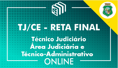TJ/CE - RETA FINAL - Técnico Judiciário - Área Judiciária e Técnico-Administrativo