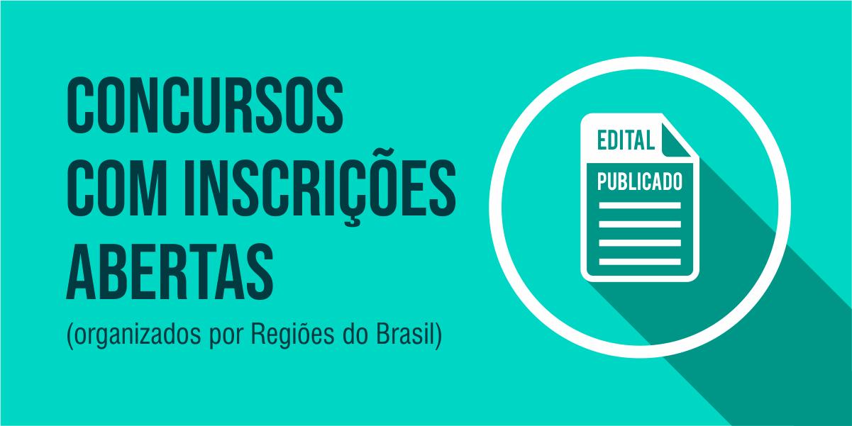 CONCURSOS COM INSCRIÇÕES ABERTAS (ordenados por Regiões do Brasil)