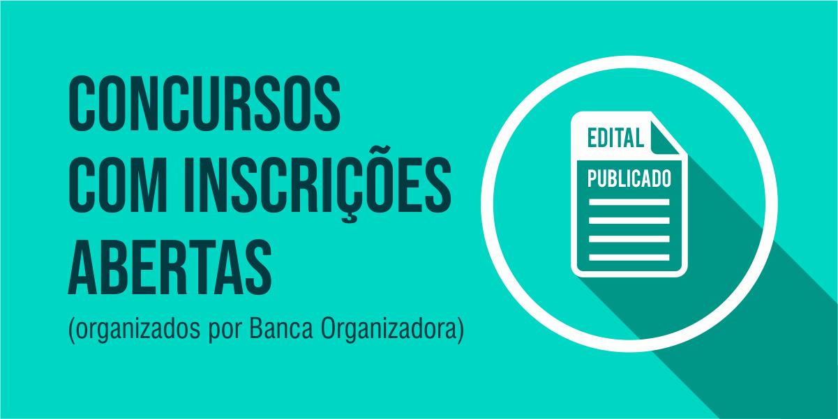 CONCURSOS COM INSCRIÇÕES ABERTAS (ordenados por Banca Organizadora)