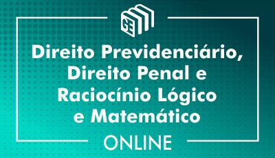 Direito Previdenciário, Direito Penal e Raciocínio Lógico Matemático