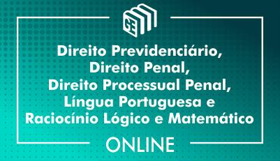 Direito Previdenciário, Direito Penal, Direito Processual Penal, Língua Portuguesa e Raciocínio Lógico e Matemático