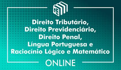 Direito Tributário, Direito Previdenciário, Direito Penal, Língua Portuguesa, Raciocínio Lógico e Matemático