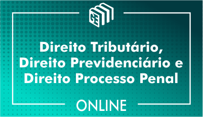 Direito Tributário, Direito Previdenciário e Direito Processual Penal