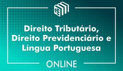 Direito Tributário, Direito Previdenciário e Língua Portuguesa