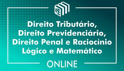 Direito Tributário, Direito Previdenciário, Direito Penal e Raciocínio Lógico e Matemático