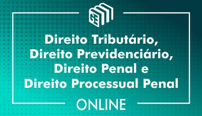 Direito Tributário, Direito Previdenciário, Direito Penal e Direito Processual Penal