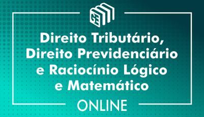 Direito Tributário, Direito Previdenciário e Raciocínio Lógico Matemático
