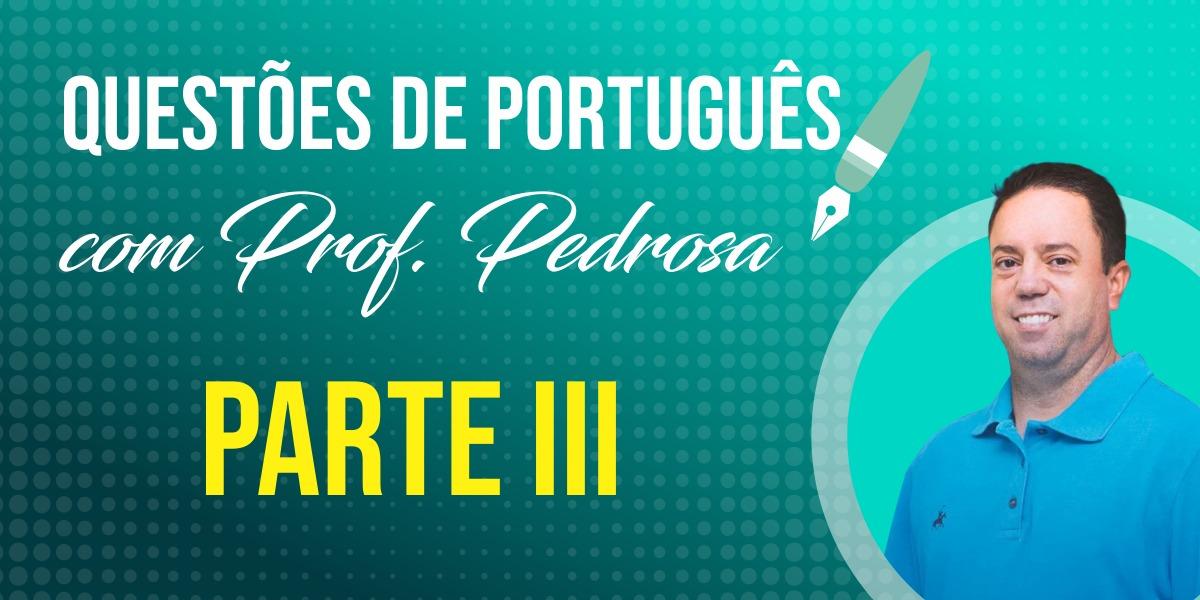 Questões de Português com Prof. Pedrosa - Parte III