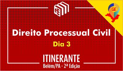 GE Itinerante Belém - 2ª Edição | Direito Processual Civil - Dia 3
