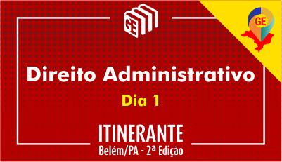GE Itinerante Belém - 2ª Edição | Direito Administrativo - Dia 1