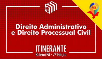 GE Itinerante Belém - 2ª Edição | Direito Administrativo e Direito Processual Civil - Dias 1, 2 e 3