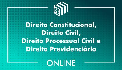 Direito Constitucional, Direito Civil, Direito Processual Civil e Direito Previdenciário