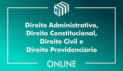 Direito Administrativo, Direito Constitucional, Direito Civil e Direito Previdenciário
