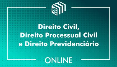 Direito Civil, Direito Processual Civil e Direito Previdenciário