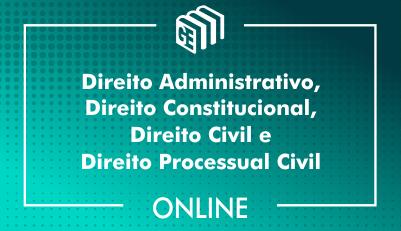 Direito Administrativo, Direito Constitucional, Direito Civil e Direito Processual Civil