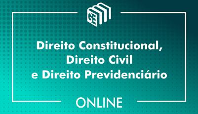 Direito Constitucional, Direito Civil e Direito Previdenciário