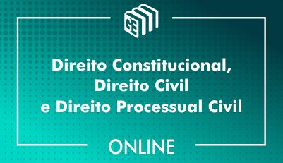 Direito Constitucional, Direito Civil e Direito Processual Civil
