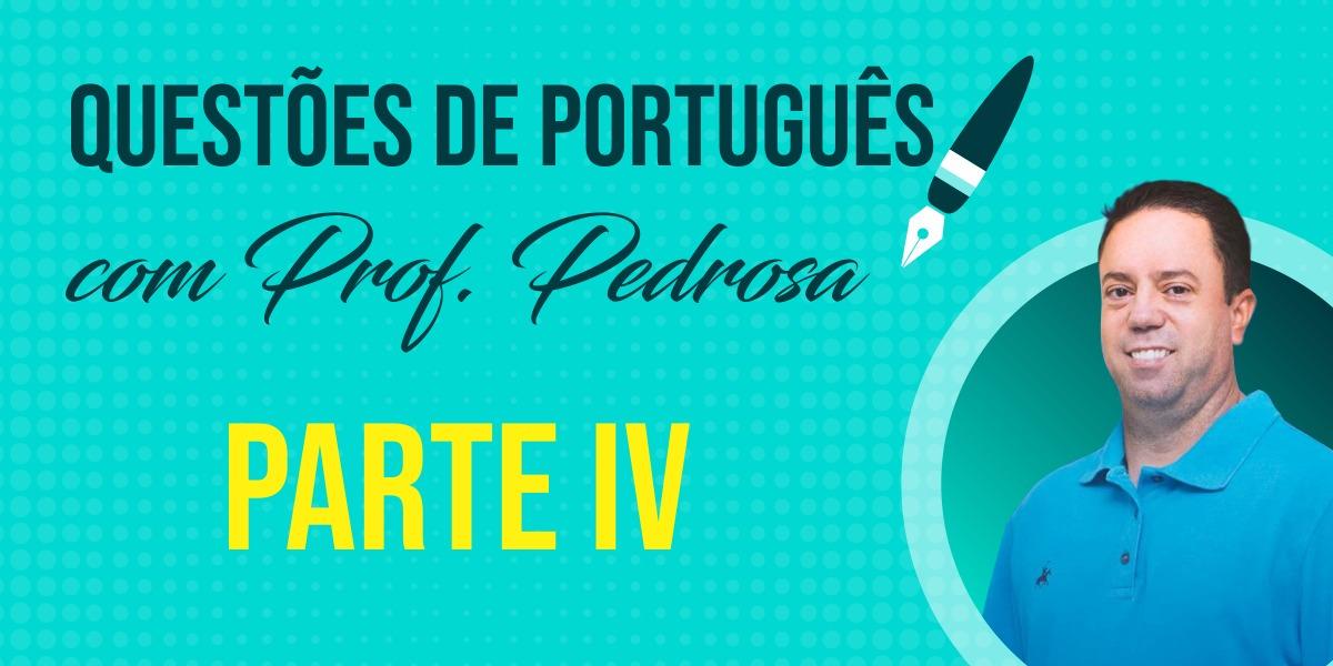 Questões de Português com Prof. Pedrosa - parte IV