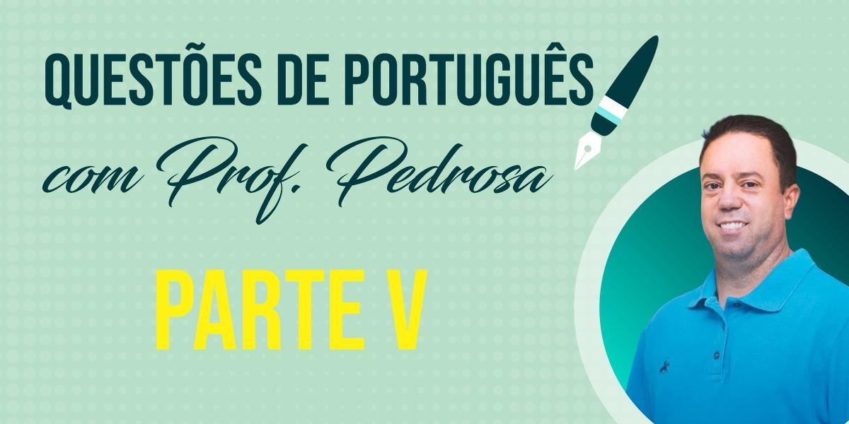 Questões de Português com Prof. Pedrosa - parte V