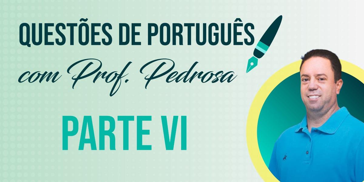 Questões de Português com Prof. Pedrosa - parte VI