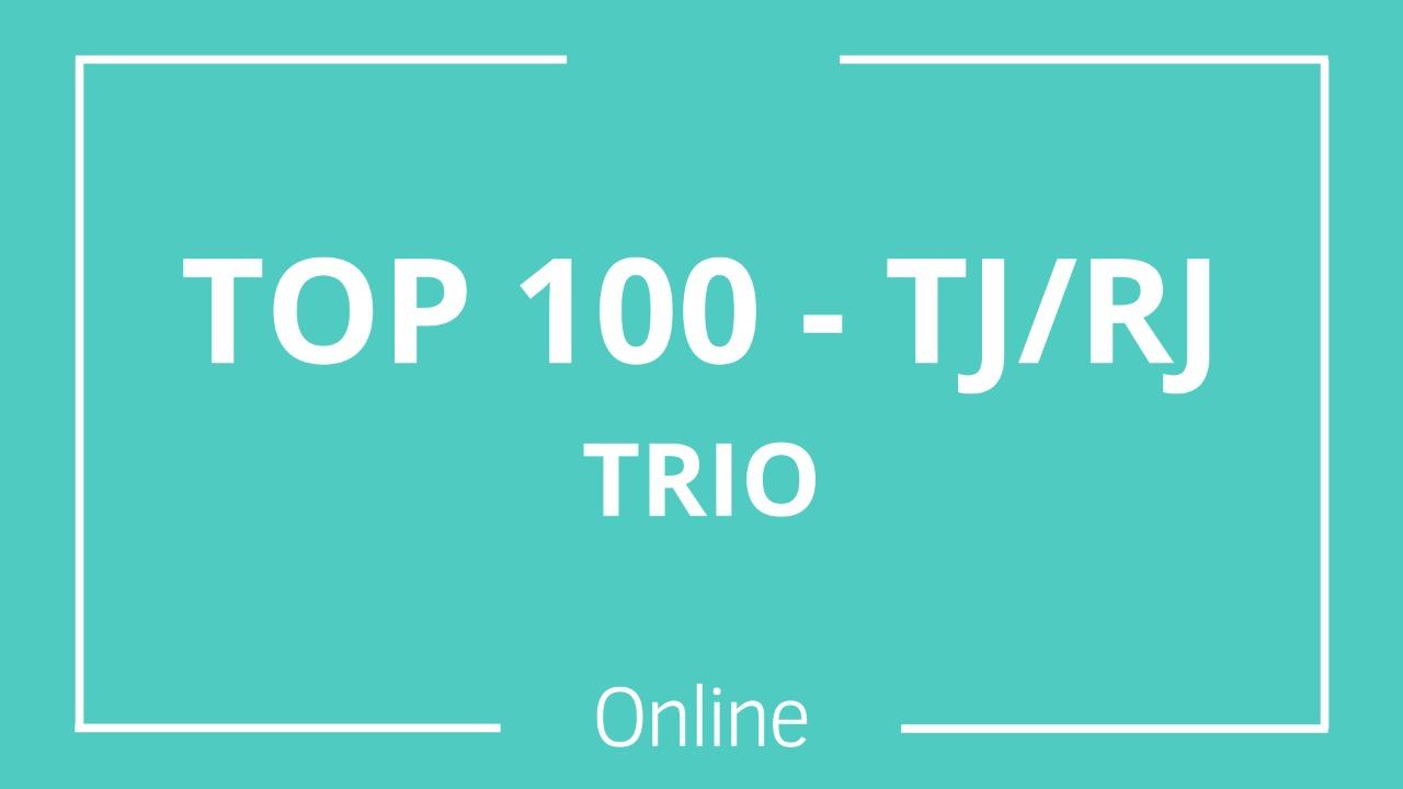 TOP 100 - TJ/RJ - Trio