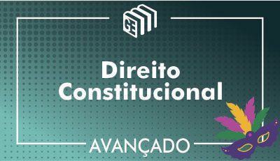 Direito Constitucional - Avançado