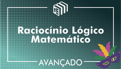 Raciocínio Lógico Matemático - Avançado