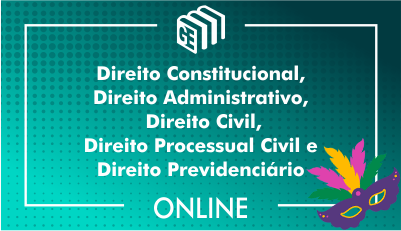 Direito Constitucional, Direito Administrativo, Direito Civil, Direito Processual Civil e Direito Previdenciário
