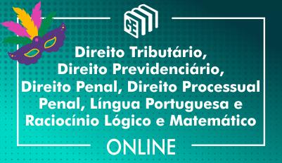 Direito Tributário, Direito Previdenciário, Direito Penal, Direito Processual Penal, Língua Portuguesa e Raciocínio Lógico e Matemático