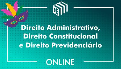 Direito Administrativo, Direito Constitucional e Direito Previdenciário