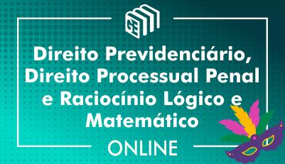 Direito Previdenciário, Direito Processual Penal e Raciocínio Lógico e Matemático
