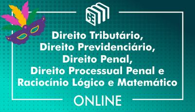 Direito Tributário, Direito Previdenciário, Direito Penal, Direito Processual Penal, Raciocínio Lógico e Matemático