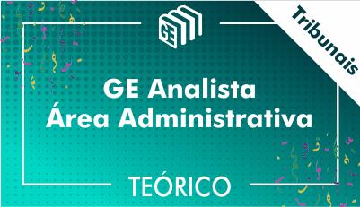 GE Analista Administrativo Tribunais - Teórico