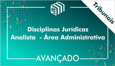 Disciplinas Jurídicas Analista Administrativo Tribunais - Avançado