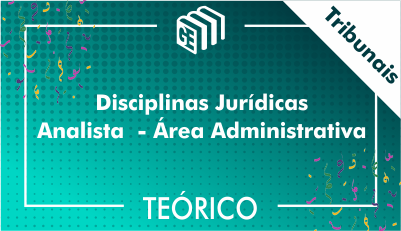 Disciplinas Jurídicas Analista Administrativo Tribunais - Teórico