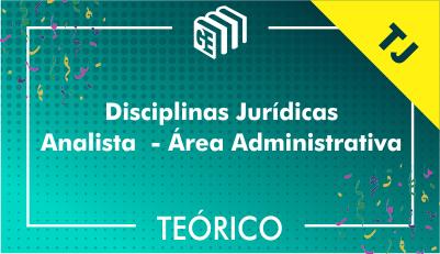 Disciplinas Jurídicas Analista Administrativo TJ - Teórico