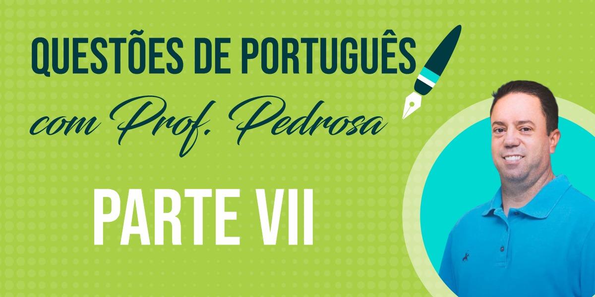 Questões de Português com Prof. Pedrosa - parte VII