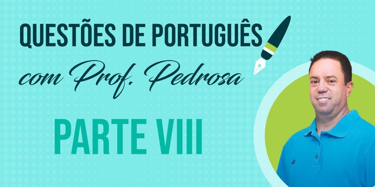 Questões de Português com Prof. Pedrosa - parte VIII