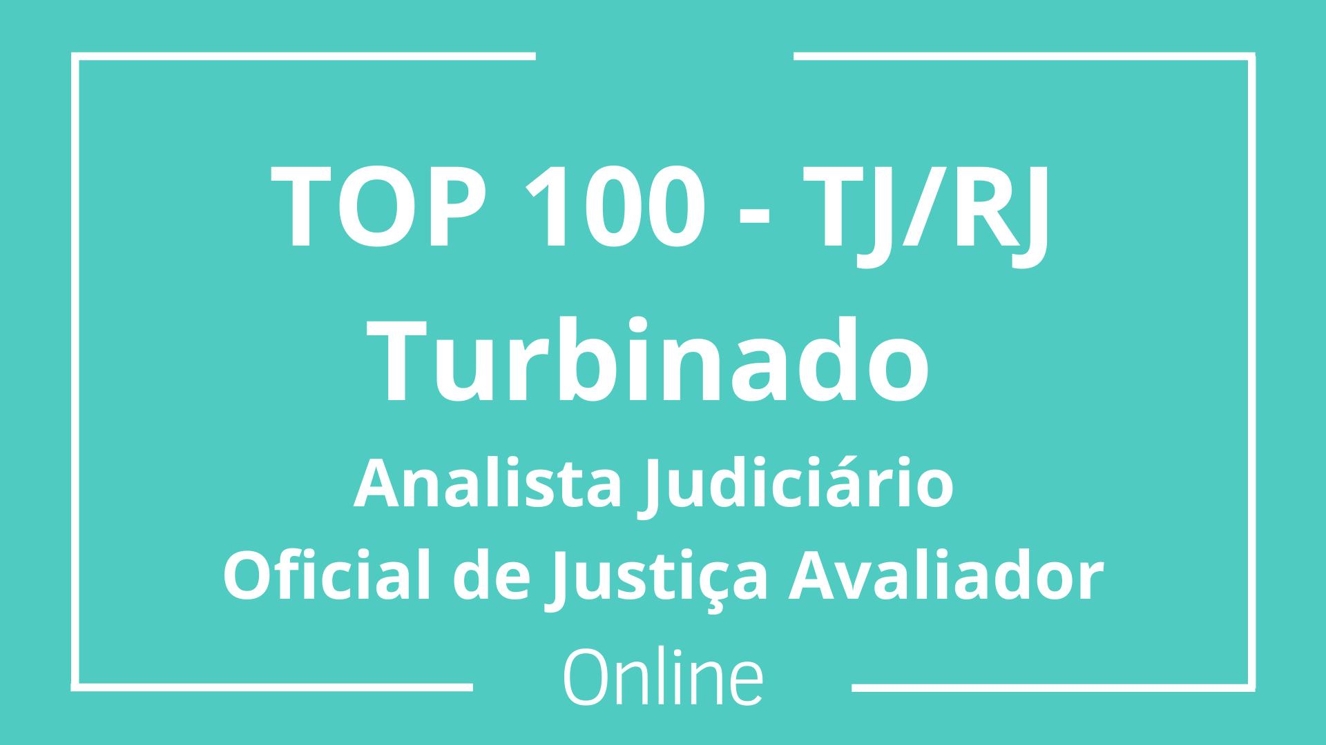 TOP 100 - TJ/RJ Turbinado - Analista Judiciário - Oficial de Justiça Avaliador